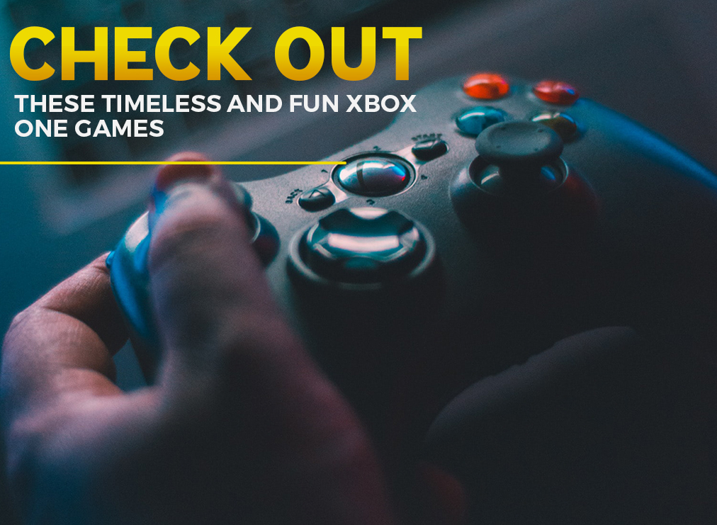 Check Out These Timeless and Fun Xbox One Games